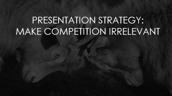 4 presentation strategy to make competition irrelevant